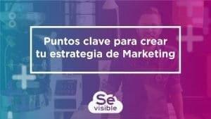 Puntos clave para crear tu Estrategia de Marketing