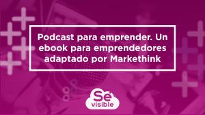 Podcast para emprender. Un ebook para emprendedores ideado por Sévisible