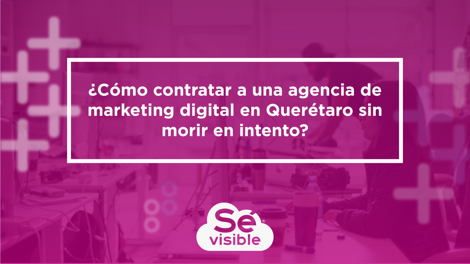 AGENCIA DE MARKETING DIGITAL EN QUERÉTARO