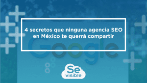 4 secretos que ninguna agencia SEO en México te querrá compartir