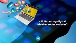 Marketing digital en redes sociales ¿Cuál es la red social ideal para mi negocio?