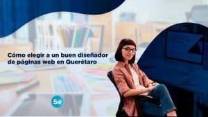 Cómo elegir a un buen diseñador de páginas web en Querétaro