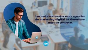 Los mejores consejos sobre agencias de marketing digital en Querétaro antes de contratar