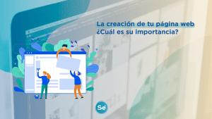 La creación de tu página web. ¿Cuál es su importancia?