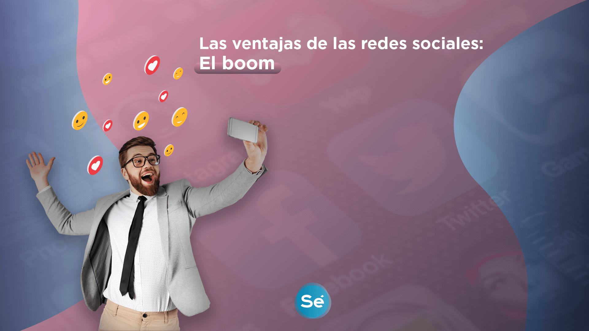 Las ventajas de las redes sociales: El boom.