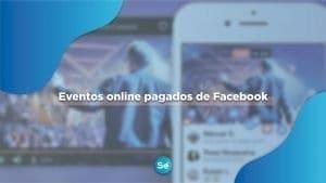 Eventos online pagados de Facebook (Información oficial)