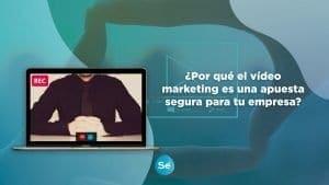 ¿Por qué el vídeo marketing es una apuesta segura?