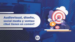 Audiovisual, diseño, social media y ventas