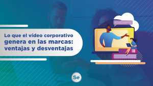 Lo que el vídeo corporativo genera en las marcas