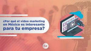 ¿Por qué el vídeo marketing en México es interesante para tu empresa?