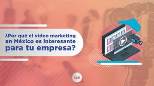 ¿Por qué el vídeo marketing en México es interesante para tu empresa?